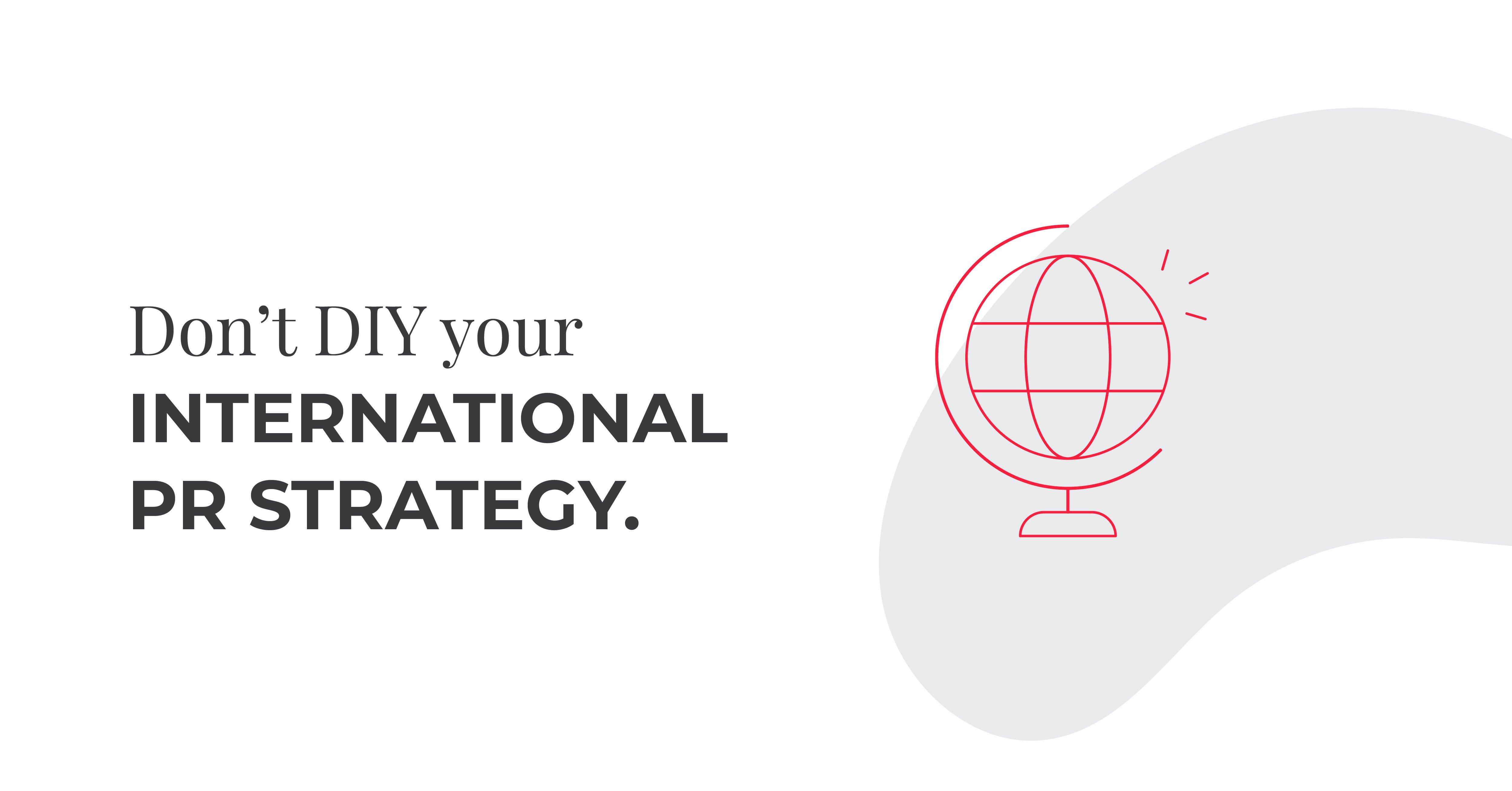 dont DIY your international PR strategy