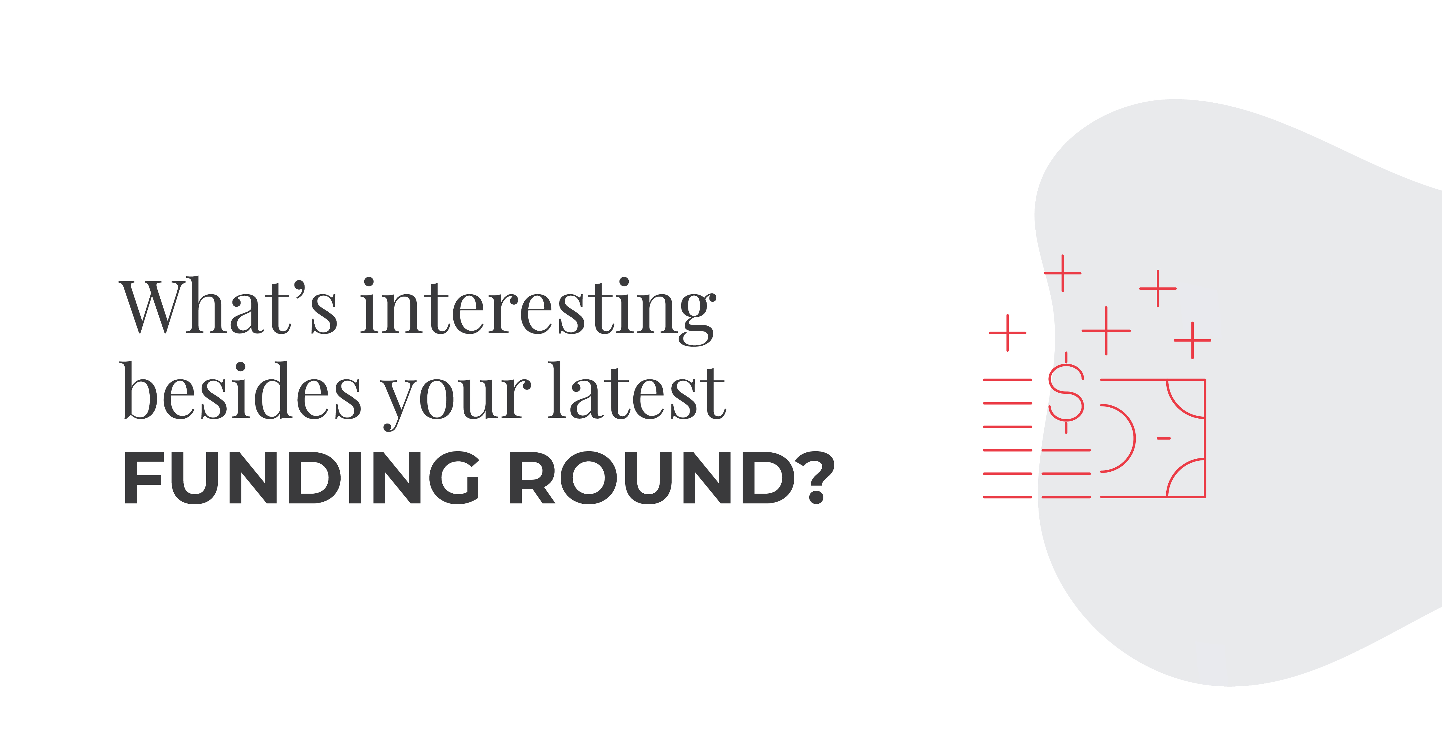 whats interesting besides your latest funding round